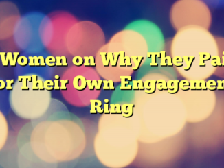 5 Women on Why They Paid for Their Own Engagement Ring