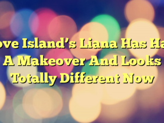 Love Island's Liana Has Had A Makeover And Looks Totally Different Now