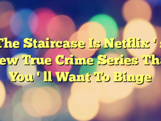 The Staircase Is Netflix ' s New True Crime Series That You ' ll Want To Binge