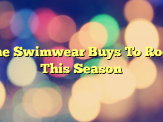 The Swimwear Buys To Rock This Season