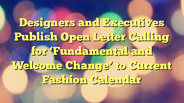 Designers and Executives Publish Open Letter Calling for 'Fundamental and Welcome Change' to Current Fashion Calendar