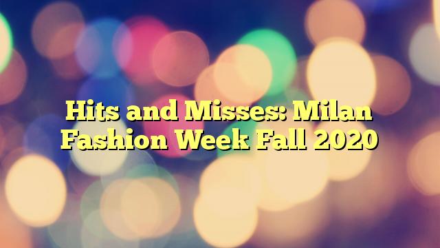 Hits and Misses: Milan Fashion Week Fall 2020