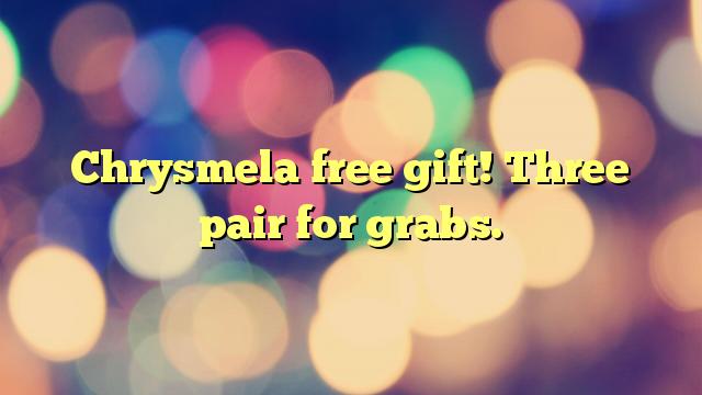Chrysmela free gift! Three pair for grabs.