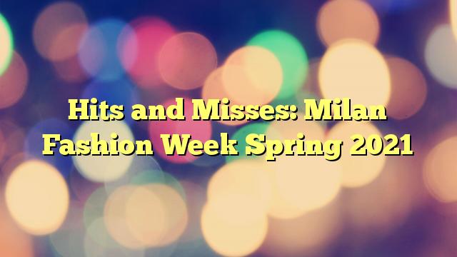 Hits and Misses: Milan Fashion Week Spring 2021