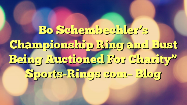"""Bo Schembechler's Championship Ring and Bust Being Auctioned For Charity"""" Sports-Rings com– Blog"""