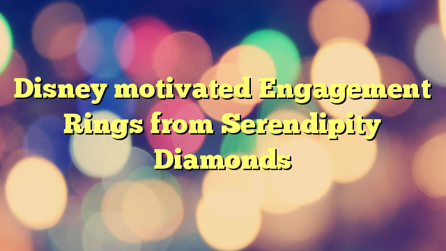Disney motivated Engagement Rings from Serendipity Diamonds