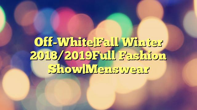 Off-White|Fall Winter 2018/2019Full Fashion Show|Menswear