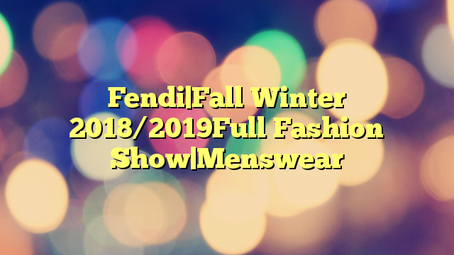 Fendi|Fall Winter 2018/2019Full Fashion Show|Menswear