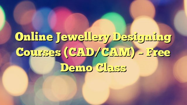 Online Jewellery Designing Courses (CAD/CAM) – Free Demo Class
